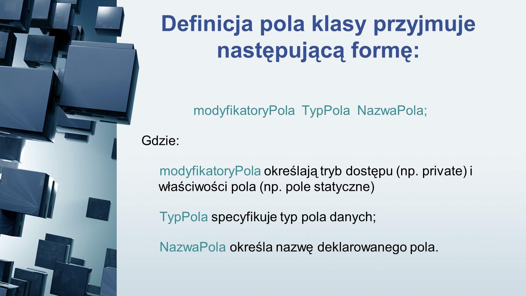 Definicja pola klasy przyjmuje następującą formę: