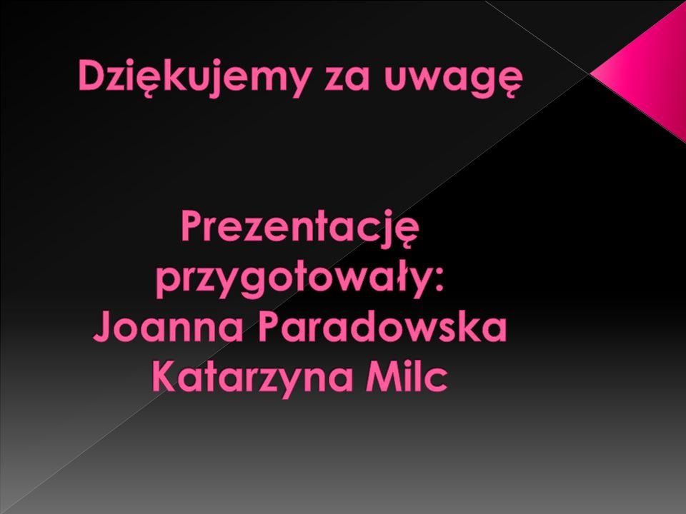 Dziękujemy za uwagę Prezentację przygotowały: Joanna Paradowska Katarzyna Milc