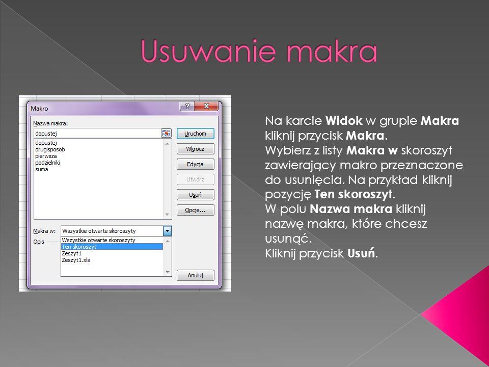 Usuwanie makra Na karcie Widok w grupie Makra kliknij przycisk Makra.
