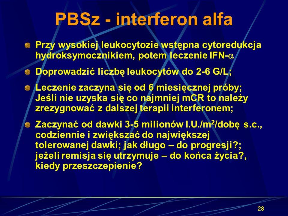 PBSz - interferon alfa Przy wysokiej leukocytozie wstępna cytoredukcja hydroksymocznikiem, potem leczenie IFN-a.