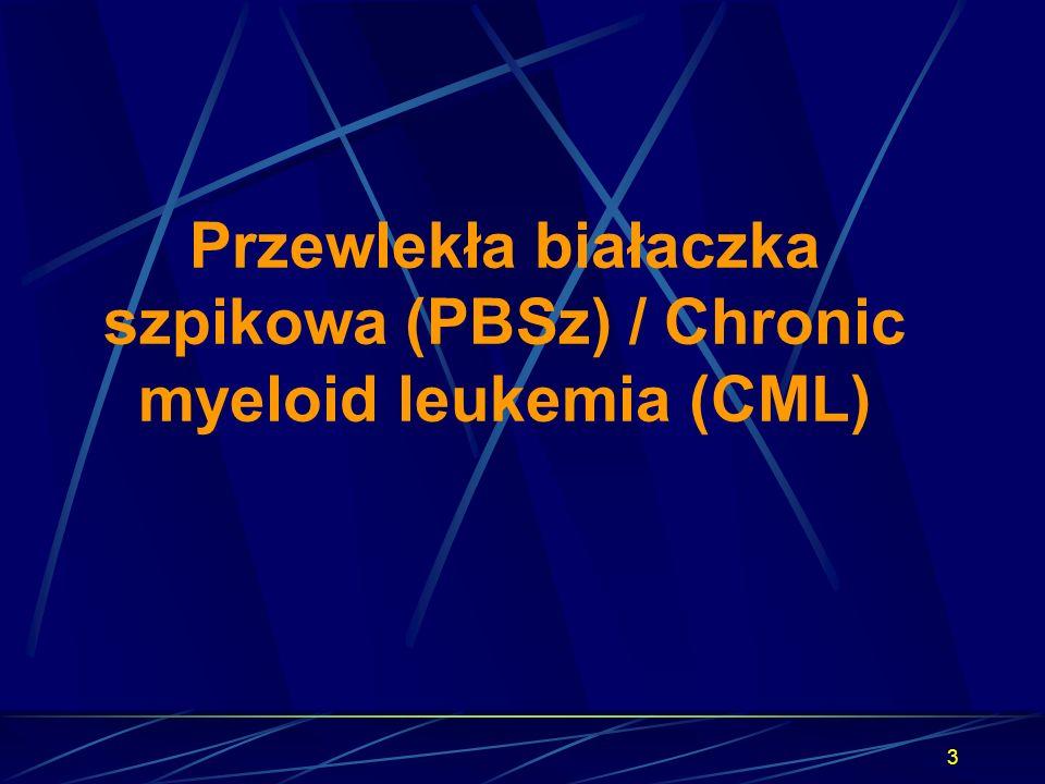 Przewlekła białaczka szpikowa (PBSz) / Chronic myeloid leukemia (CML)