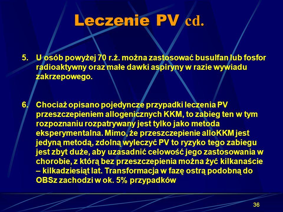 Leczenie PV cd. U osób powyżej 70 r.ż. można zastosować busulfan lub fosfor radioaktywny oraz małe dawki aspiryny w razie wywiadu zakrzepowego.