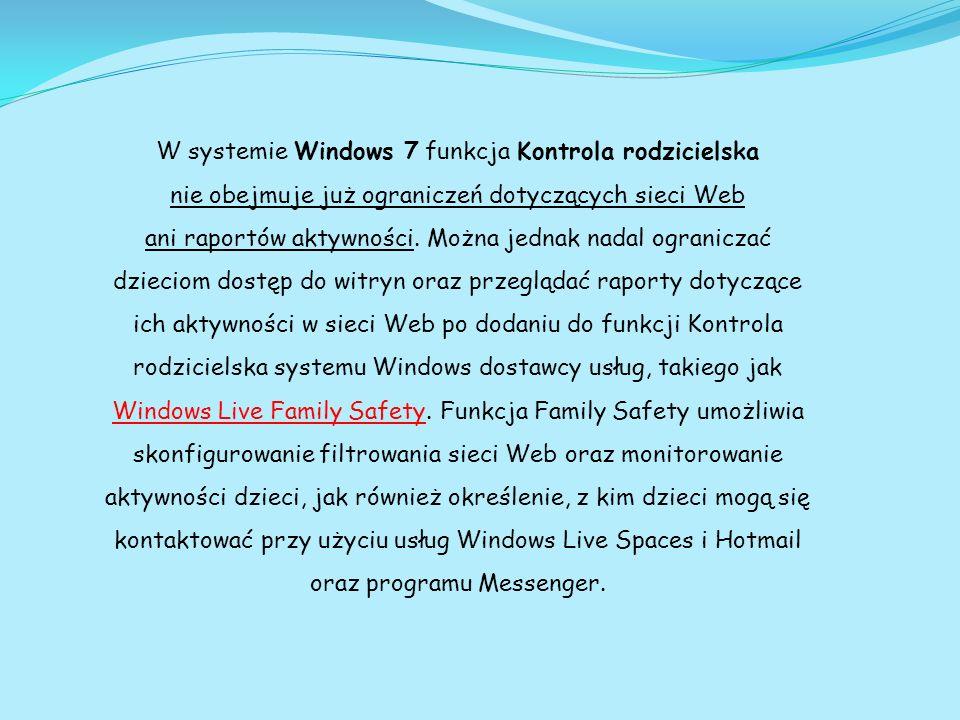 W systemie Windows 7 funkcja Kontrola rodzicielska nie obejmuje już ograniczeń dotyczących sieci Web ani raportów aktywności.