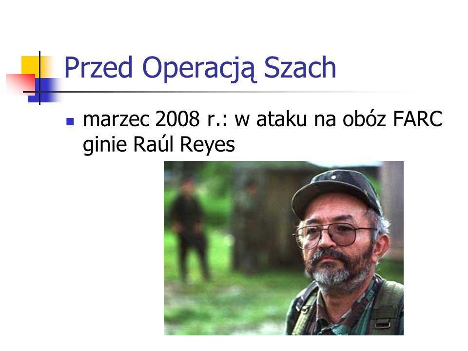Przed Operacją Szach marzec 2008 r.: w ataku na obóz FARC ginie Raúl Reyes