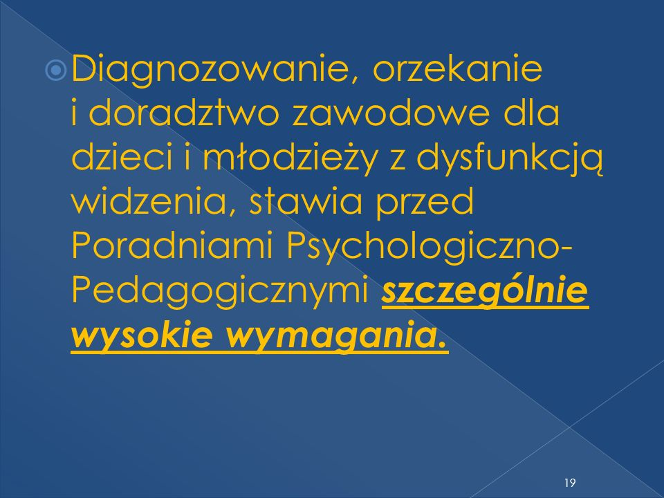 Diagnozowanie, orzekanie i doradztwo zawodowe dla dzieci i młodzieży z dysfunkcją widzenia, stawia przed Poradniami Psychologiczno-Pedagogicznymi szczególnie wysokie wymagania.