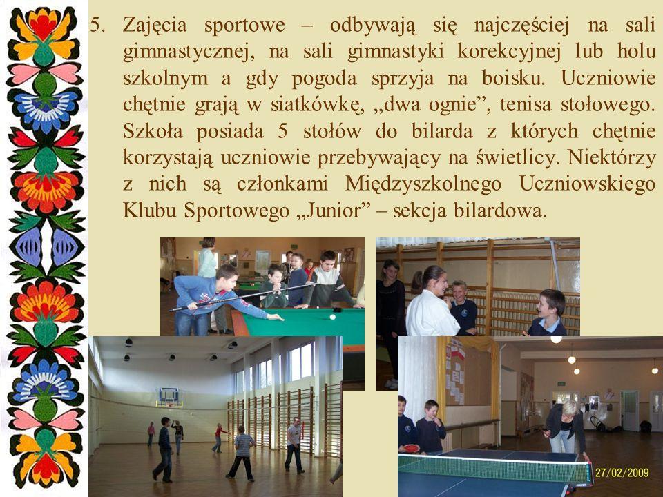Zajęcia sportowe – odbywają się najczęściej na sali gimnastycznej, na sali gimnastyki korekcyjnej lub holu szkolnym a gdy pogoda sprzyja na boisku.