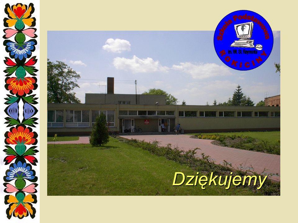 Dziękujemy Szkoła Podstawowa R O K I C I N Y im. Wł. St. Reymonta