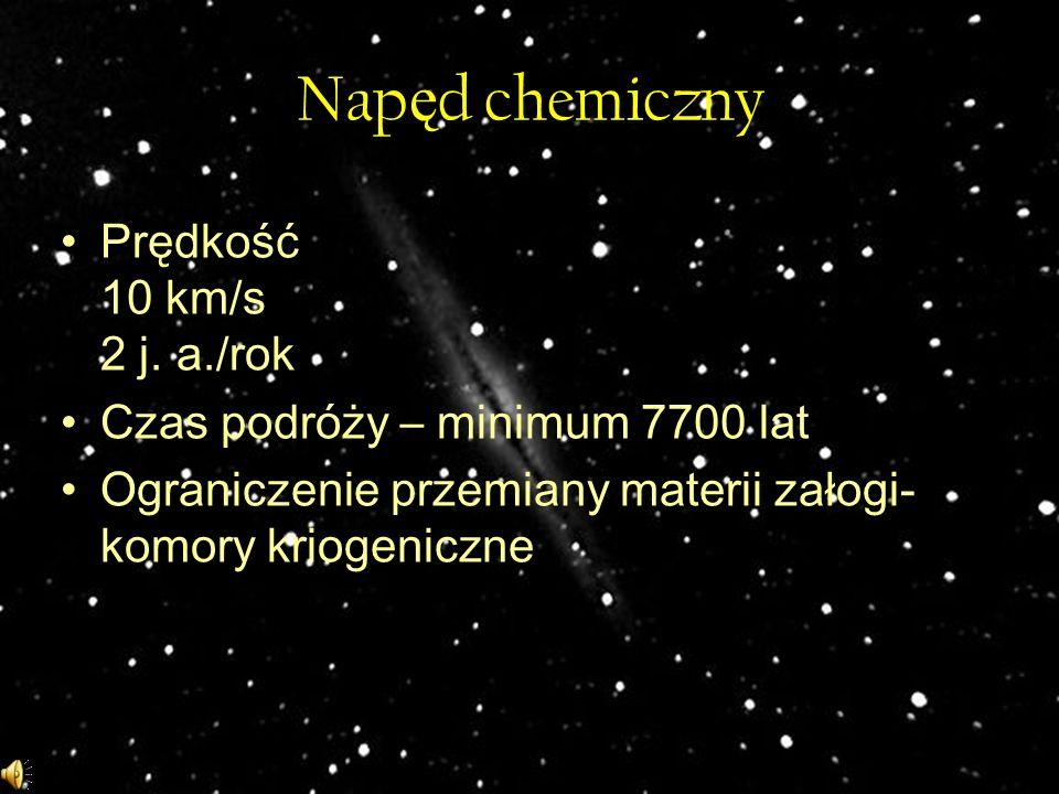 Napęd chemiczny Prędkość 10 km/s 2 j. a./rok