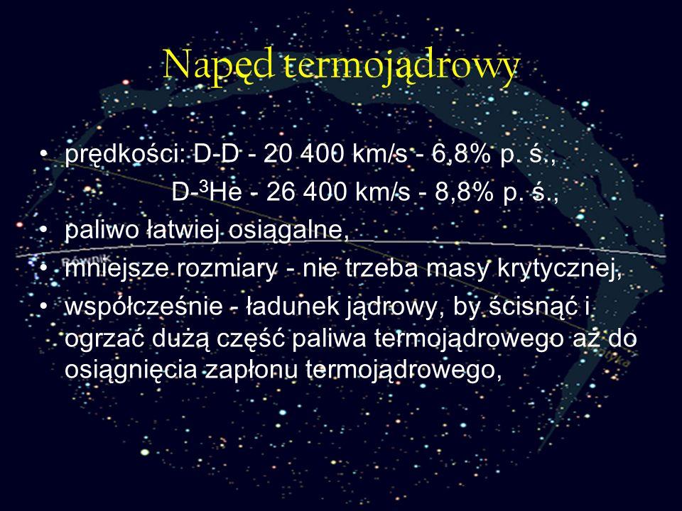 Napęd termojądrowy prędkości: D-D - 20 400 km/s - 6,8% p. ś.,