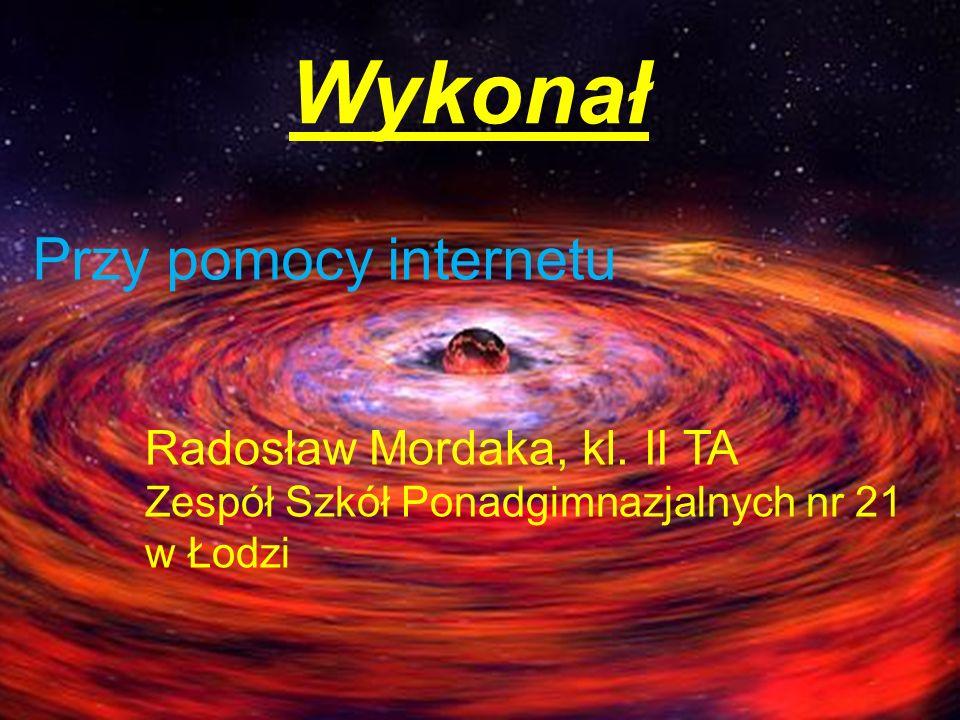 Wykonał Przy pomocy internetu Radosław Mordaka, kl. II TA