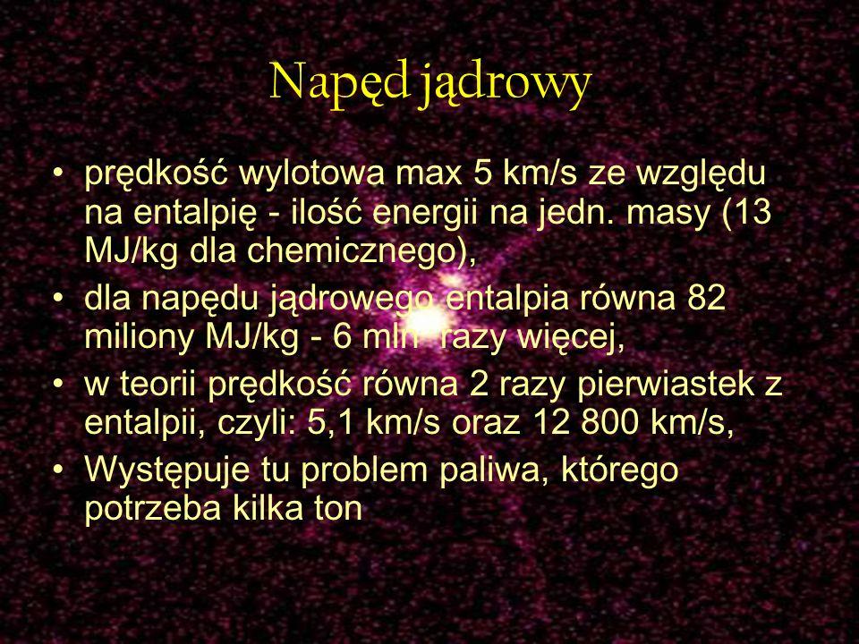 Napęd jądrowy prędkość wylotowa max 5 km/s ze względu na entalpię - ilość energii na jedn. masy (13 MJ/kg dla chemicznego),