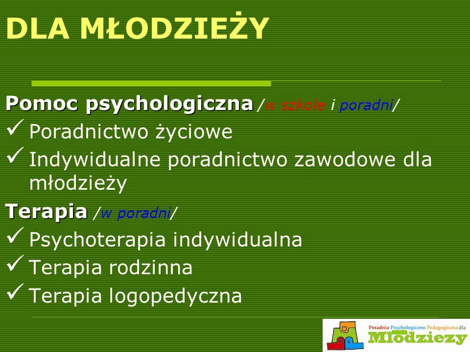 DLA MŁODZIEŻY Pomoc psychologiczna /w szkole i poradni/