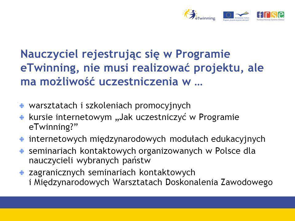 Nauczyciel rejestrując się w Programie eTwinning, nie musi realizować projektu, ale ma możliwość uczestniczenia w …