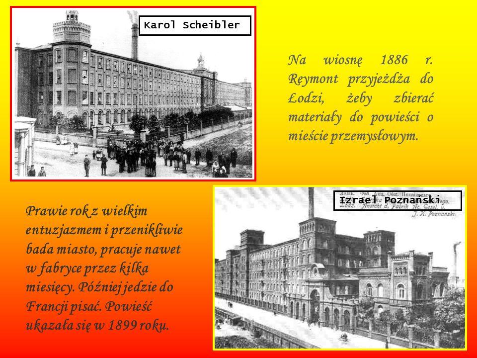 Karol Scheibler Na wiosnę 1886 r. Reymont przyjeżdża do Łodzi, żeby zbierać materiały do powieści o mieście przemysłowym.