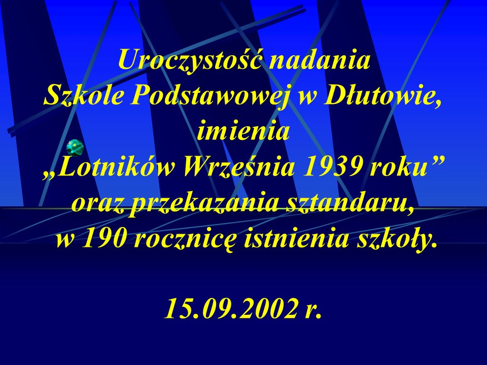 """Uroczystość nadania Szkole Podstawowej w Dłutowie, imienia """"Lotników Września 1939 roku oraz przekazania sztandaru, w 190 rocznicę istnienia szkoły."""