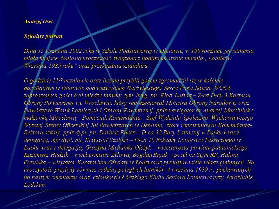 """Andrzej Oset Szkolny patron Dnia 15 września 2002 roku w Szkole Podstawowej w Dłutowie, w 190 rocznicę jej istnienia, miała miejsce doniosła uroczystość związana z nadaniem szkole imienia """"Lotników Września 1939 roku oraz przekazania sztandaru."""