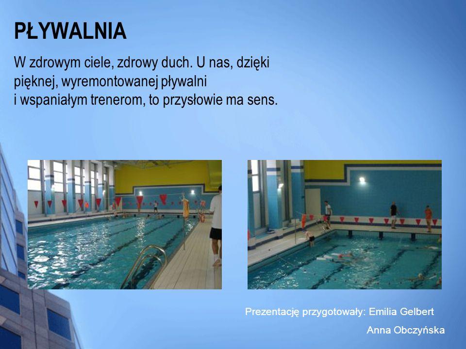 PŁYWALNIAW zdrowym ciele, zdrowy duch. U nas, dzięki pięknej, wyremontowanej pływalni i wspaniałym trenerom, to przysłowie ma sens.
