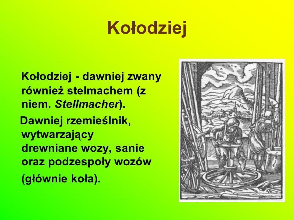 Kołodziej Kołodziej - dawniej zwany również stelmachem (z niem. Stellmacher).