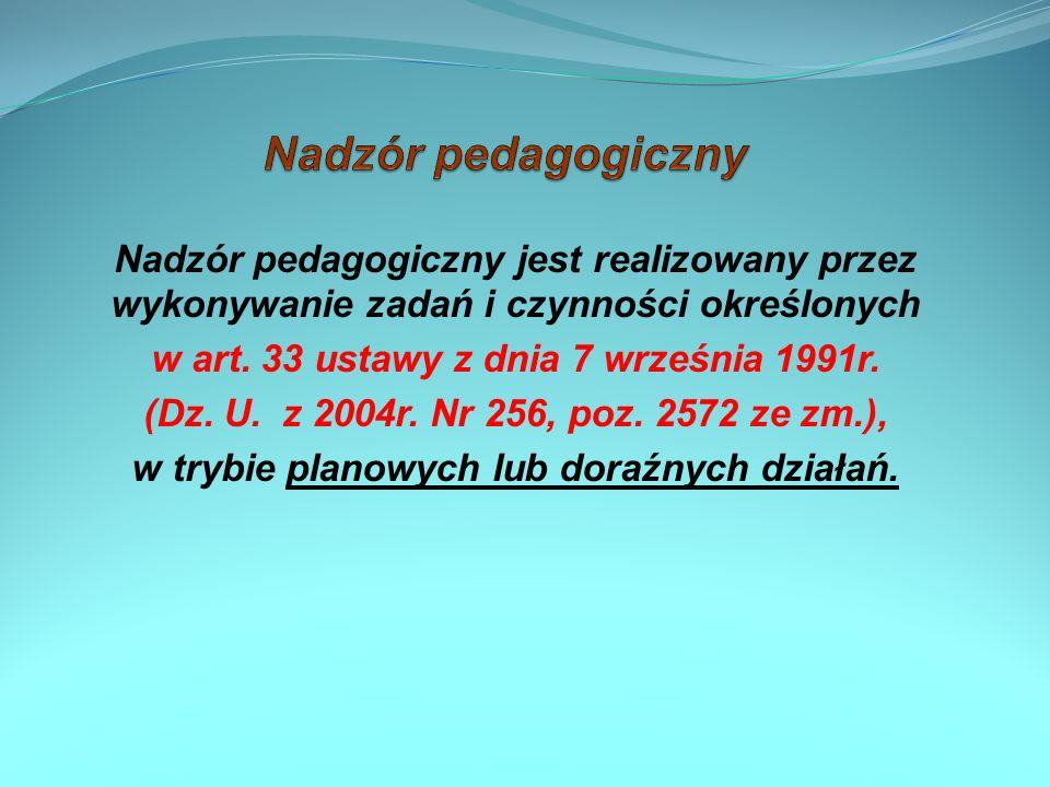 Nadzór pedagogiczny Nadzór pedagogiczny jest realizowany przez wykonywanie zadań i czynności określonych.