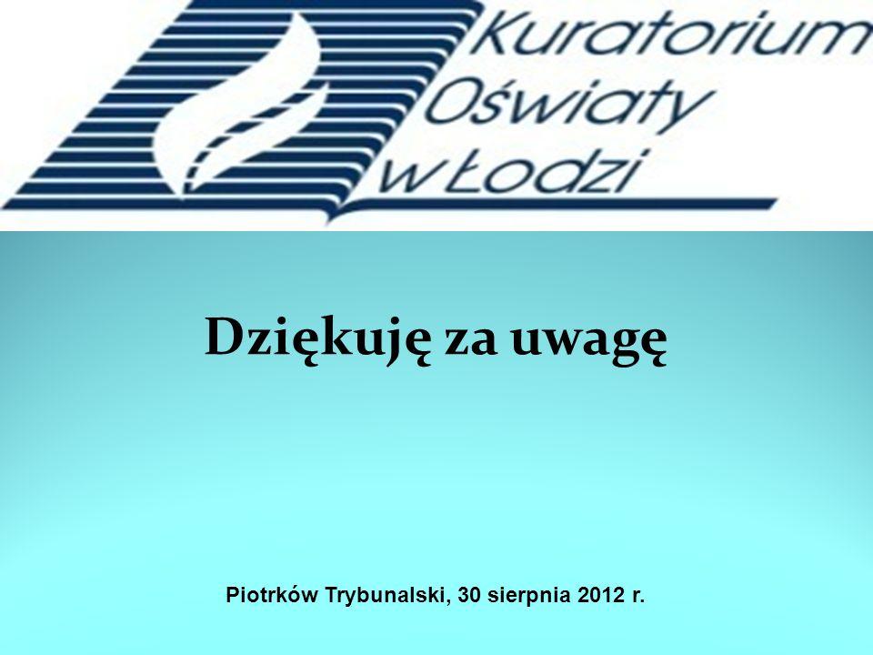 Dziękuję za uwagę Piotrków Trybunalski, 30 sierpnia 2012 r.
