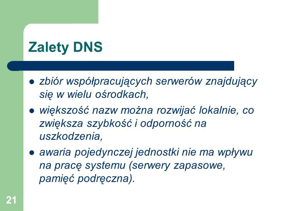 Zalety DNS zbiór współpracujących serwerów znajdujący się w wielu ośrodkach,