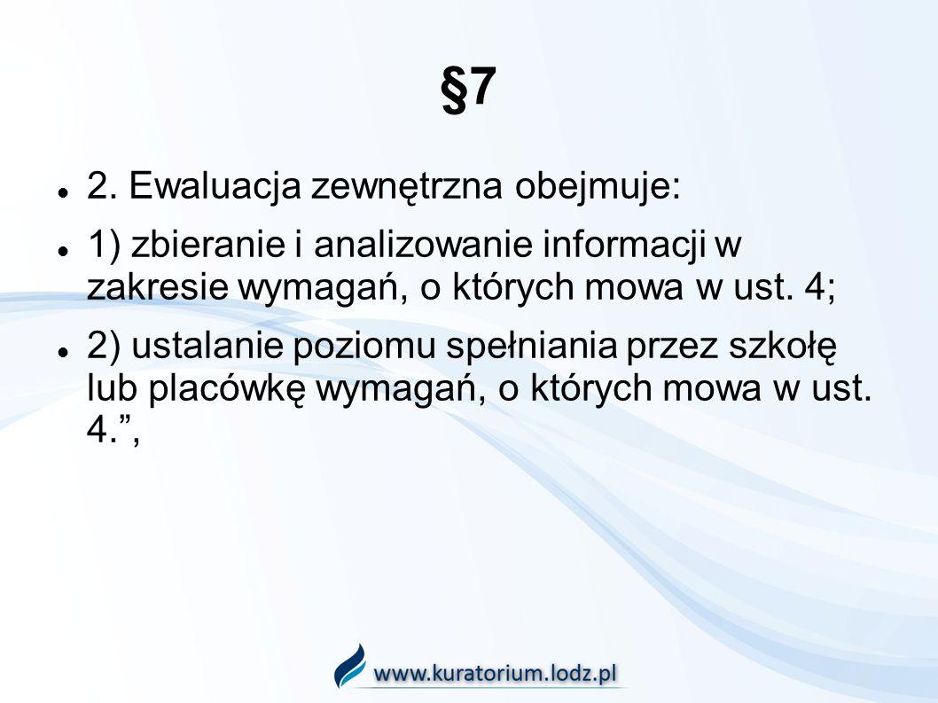 §7 2. Ewaluacja zewnętrzna obejmuje: