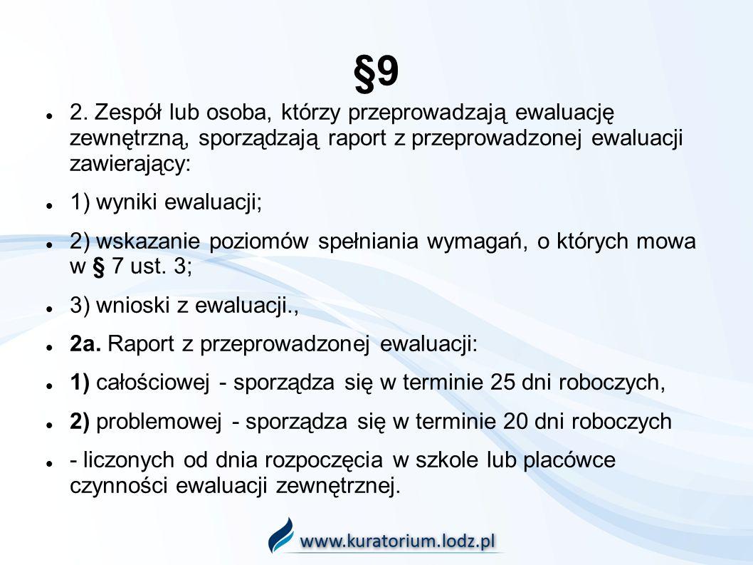 §9 2. Zespół lub osoba, którzy przeprowadzają ewaluację zewnętrzną, sporządzają raport z przeprowadzonej ewaluacji zawierający: