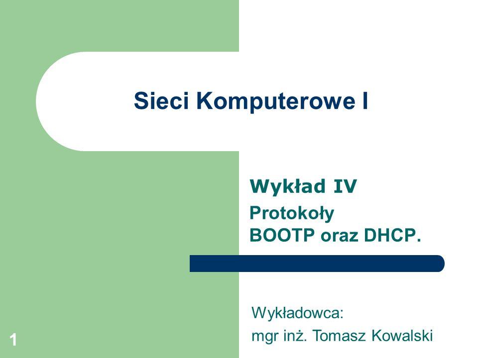 Wykład IV Protokoły BOOTP oraz DHCP.