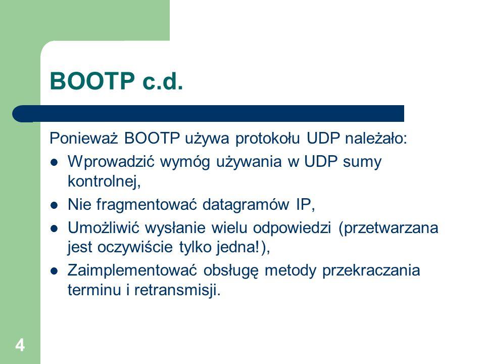 BOOTP c.d. Ponieważ BOOTP używa protokołu UDP należało: