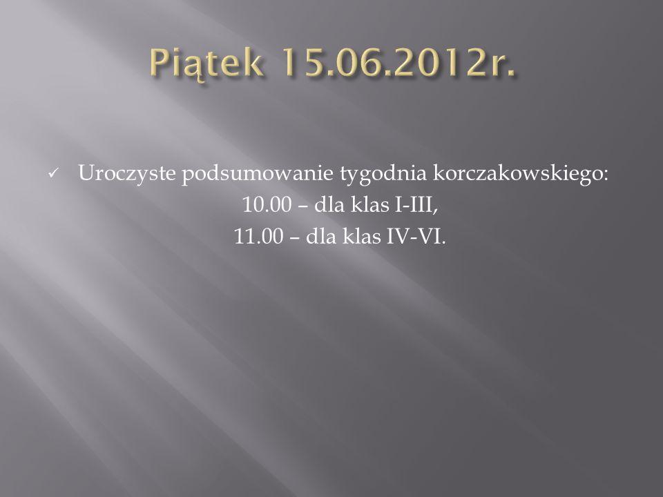 Piątek 15.06.2012r. Uroczyste podsumowanie tygodnia korczakowskiego: