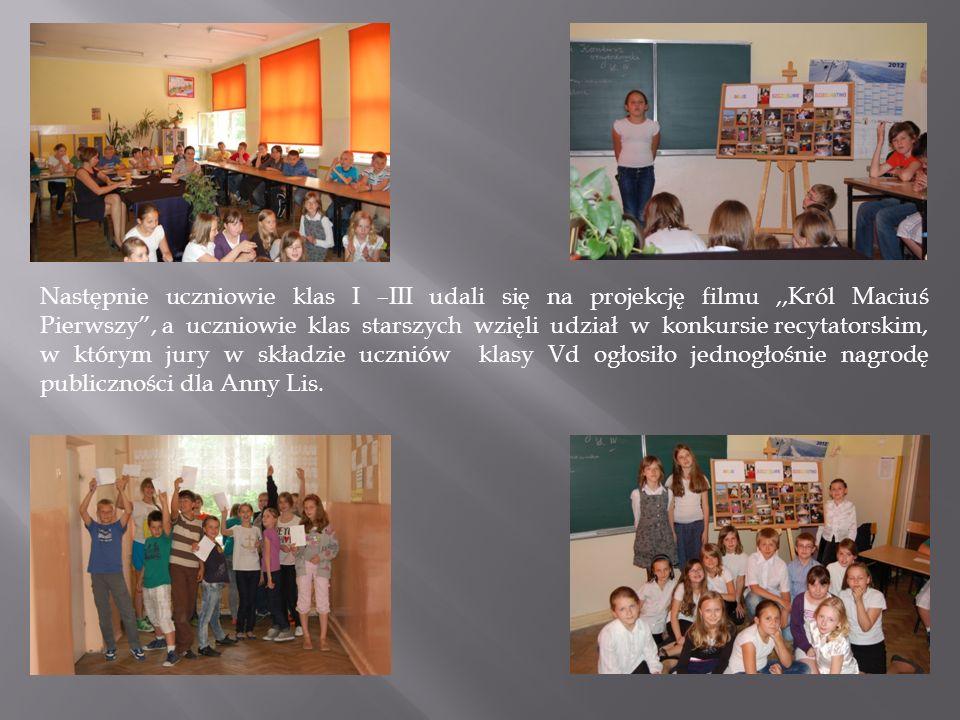 Następnie uczniowie klas I –III udali się na projekcję filmu ,,Król Maciuś Pierwszy , a uczniowie klas starszych wzięli udział w konkursie recytatorskim,