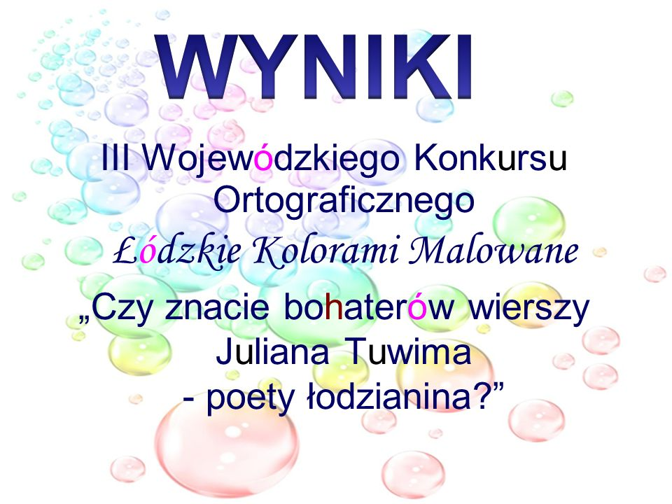 WYNIKI III Wojewódzkiego Konkursu Ortograficznego Łódzkie Kolorami Malowane.