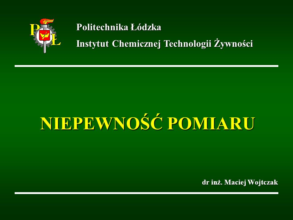 NIEPEWNOŚĆ POMIARU Politechnika Łódzka