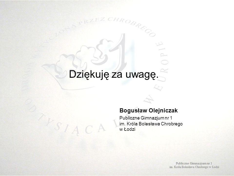 Dziękuję za uwagę. Bogusław Olejniczak Publiczne Gimnazjum nr 1