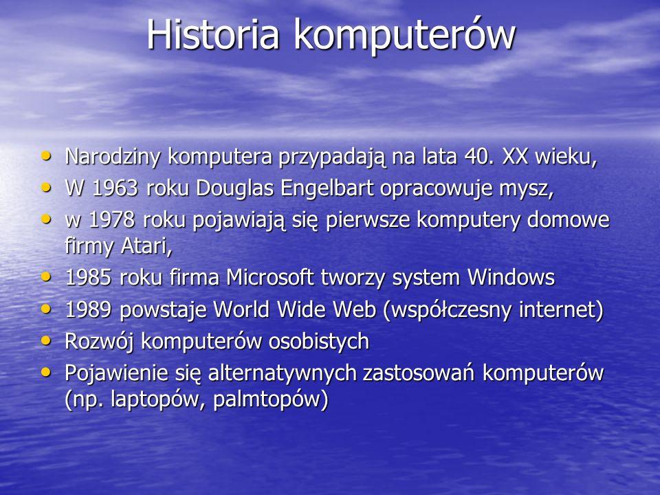Historia komputerów Narodziny komputera przypadają na lata 40. XX wieku, W 1963 roku Douglas Engelbart opracowuje mysz,