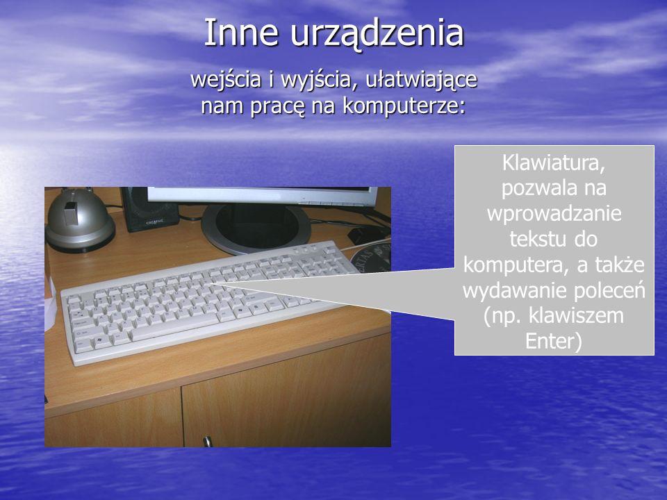 wejścia i wyjścia, ułatwiające nam pracę na komputerze: