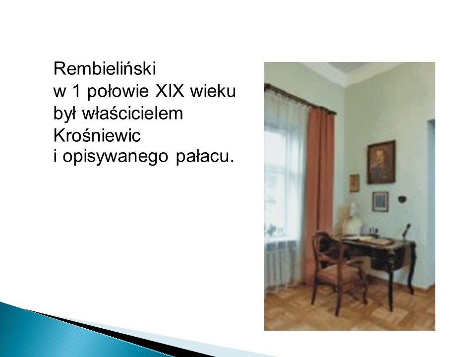 Rembieliński w 1 połowie XIX wieku był właścicielem Krośniewic i opisywanego pałacu.