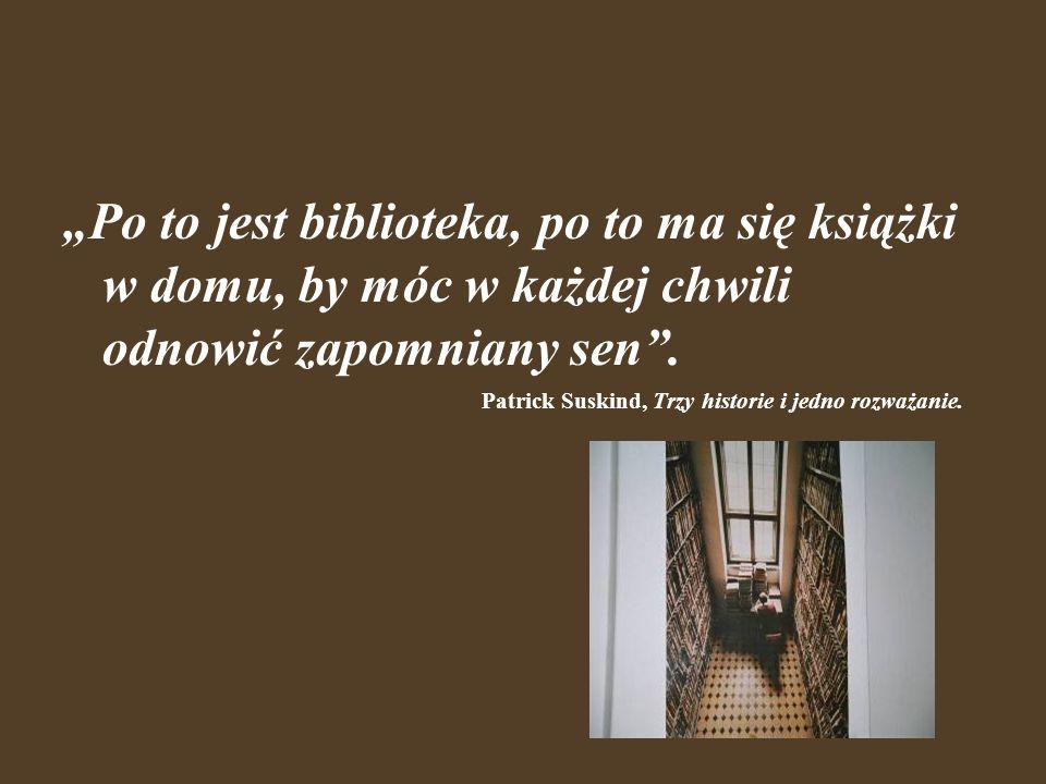 """""""Po to jest biblioteka, po to ma się książki w domu, by móc w każdej chwili odnowić zapomniany sen ."""