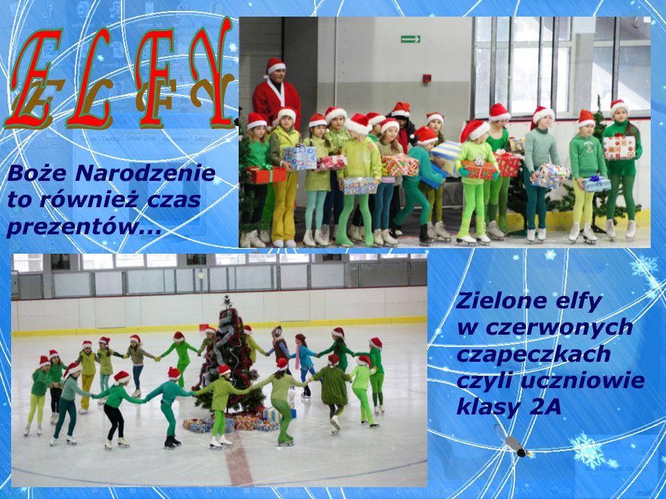 E L F Y Boże Narodzenie to również czas prezentów... Zielone elfy