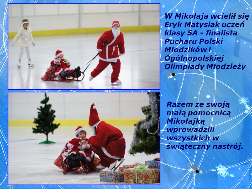 W Mikołaja wcielił się Eryk Matysiak uczeń klasy 5A - finalista Pucharu Polski Młodzików i Ogólnopolskiej Olimpiady Młodzieży