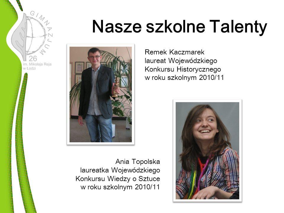 Nasze szkolne Talenty Remek Kaczmarek laureat Wojewódzkiego Konkursu Historycznego w roku szkolnym 2010/11.