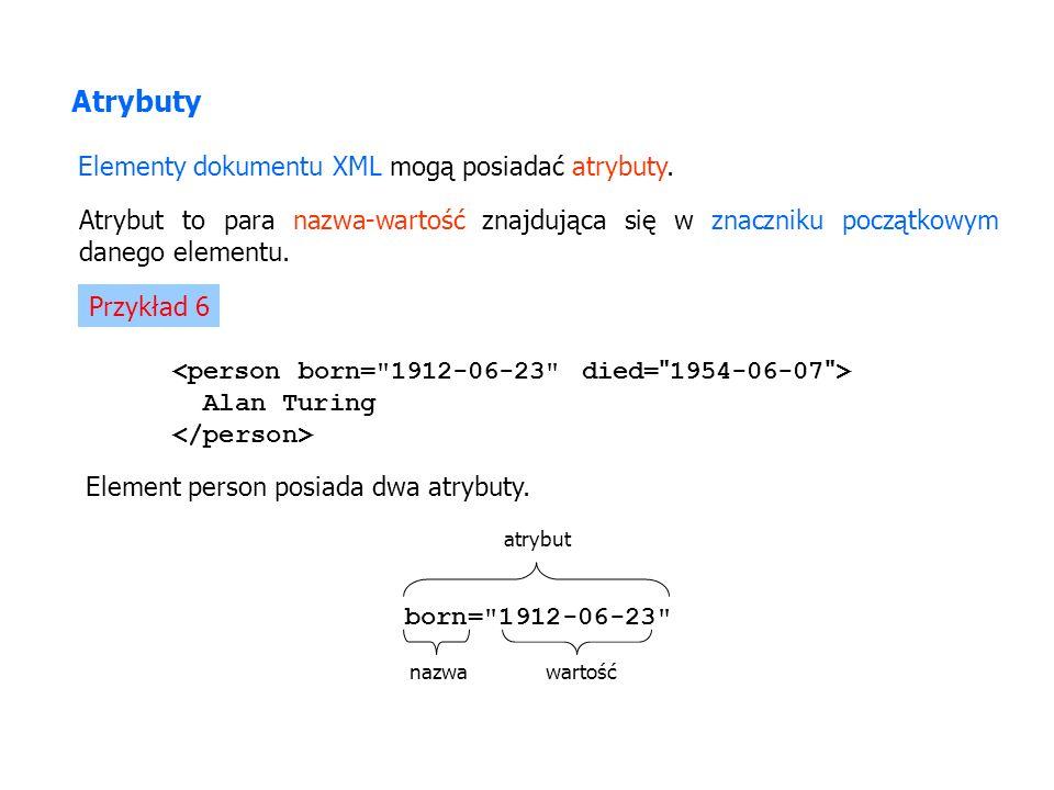 Atrybuty Elementy dokumentu XML mogą posiadać atrybuty.