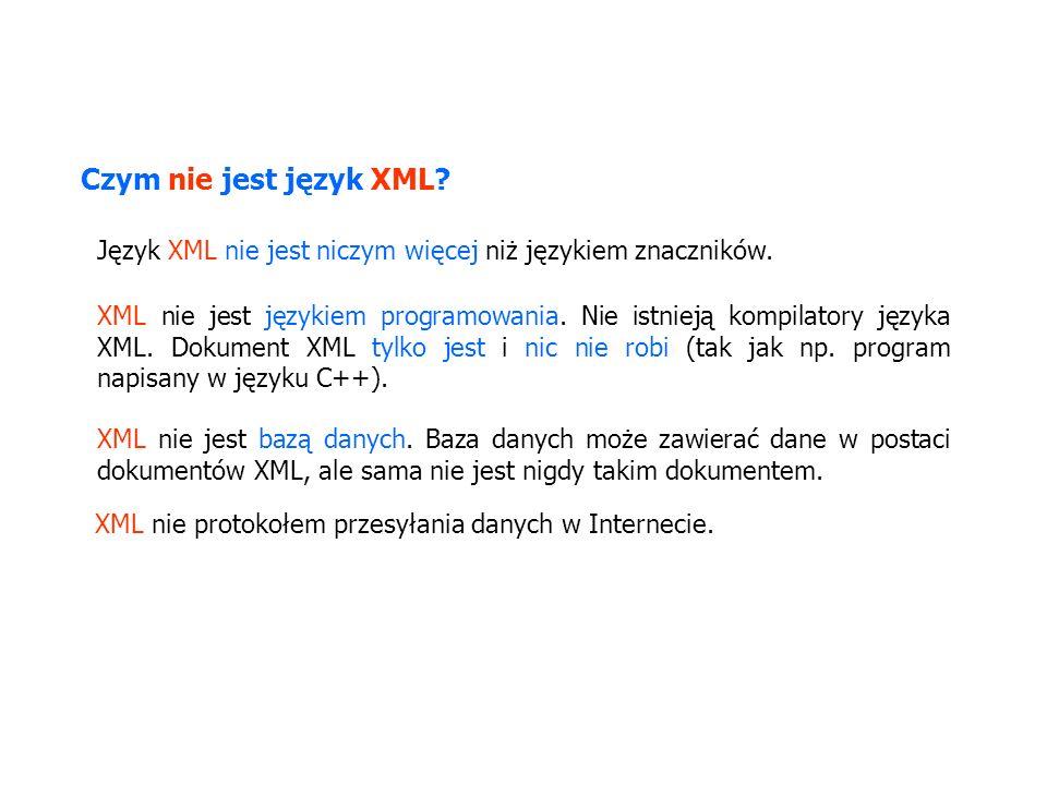Czym nie jest język XML Język XML nie jest niczym więcej niż językiem znaczników.