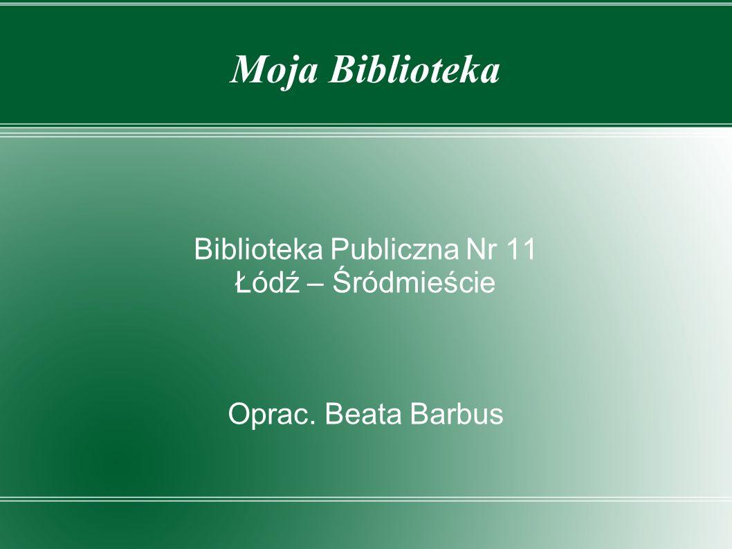Biblioteka Publiczna Nr 11 Łódź – Śródmieście Oprac. Beata Barbus