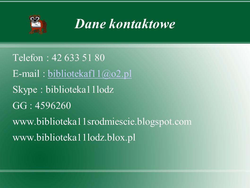 Dane kontaktowe Telefon : 42 633 51 80 E-mail : bibliotekaf11@o2.pl