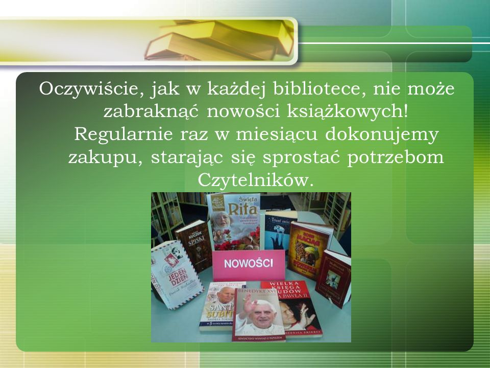 Oczywiście, jak w każdej bibliotece, nie może zabraknąć nowości książkowych.