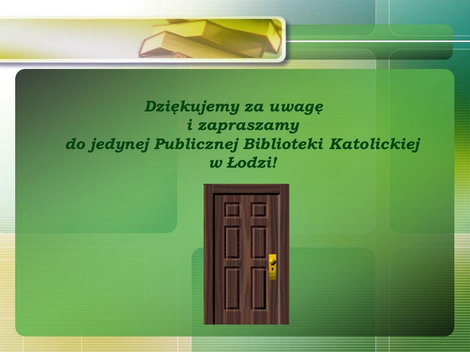 Dziękujemy za uwagę i zapraszamy do jedynej Publicznej Biblioteki Katolickiej w Łodzi!