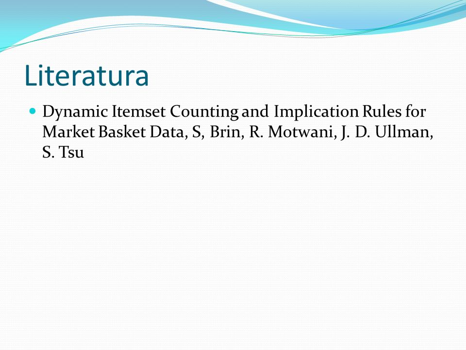Literatura Dynamic Itemset Counting and Implication Rules for Market Basket Data, S, Brin, R.
