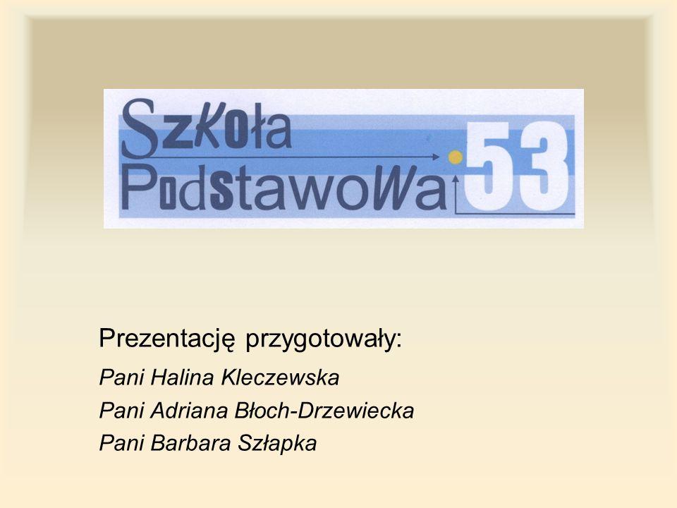 Prezentację przygotowały: Pani Halina Kleczewska