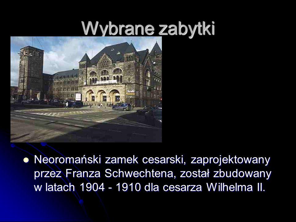 Wybrane zabytki Neoromański zamek cesarski, zaprojektowany przez Franza Schwechtena, został zbudowany w latach 1904 - 1910 dla cesarza Wilhelma II.